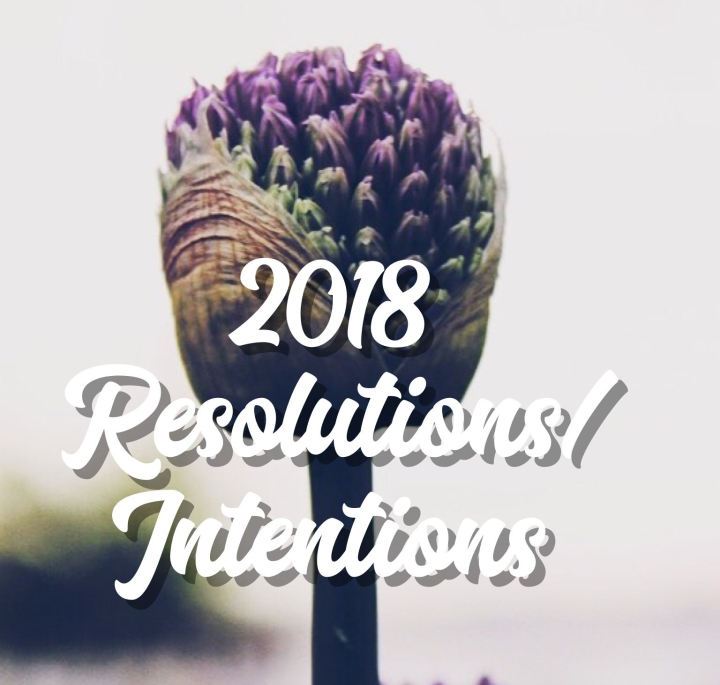 Happy New Year – Resolutions/Intentions -2018