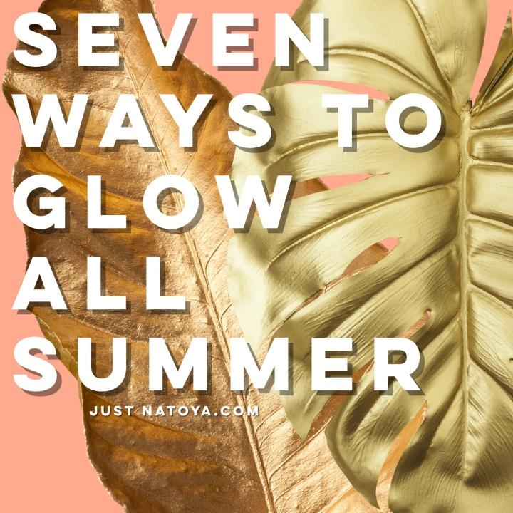 Seven Ways To Glow AllSummer