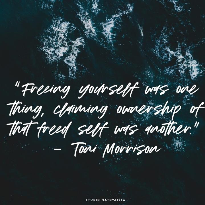 Toni morrison, quotes, Toni morrison quotes, positive quotes, uplifting quotes,photography, art quotes, novelist, just antoya, studio natoyaista, natoyaista, natoya ellis, ownership, self love, self care