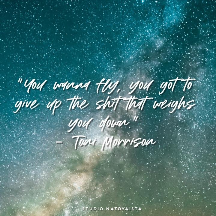 Toni morrison, quotes, Toni morrison quotes, positive quotes, uplifting quotes, just natoya, studio natoyaista, natoyaista, natoya ellis,